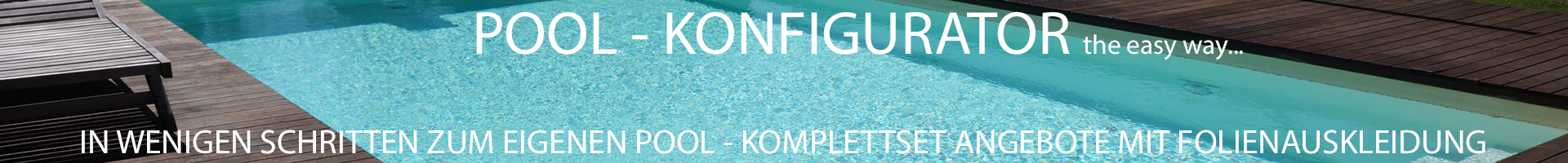 Konfigurator - Pool Komplettsets mit Folie und Technik
